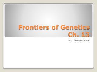Frontiers of Genetics Ch. 13