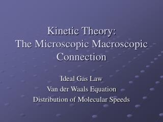 Kinetic Theory:  The Microscopic Macroscopic Connection