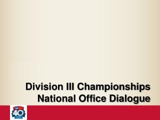 Division III Championships National Office Dialogue