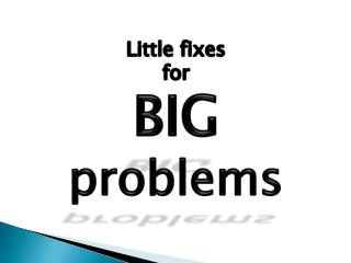 Little fixes for  BIG problems