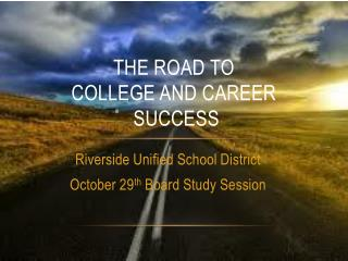 THE ROAD TO  COLLEGE AND CAREER  SUCCESS
