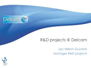 R&D projects @  Delcam Jan Willem Gunnink Manager R&D projects