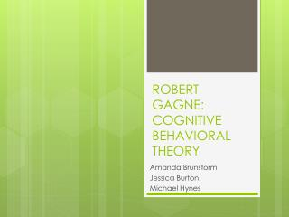 ROBERT GAGNE: COGNITIVE BEHAVIORAL THEORY