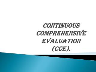 Continuous Comprehensive evaluation (CCE).
