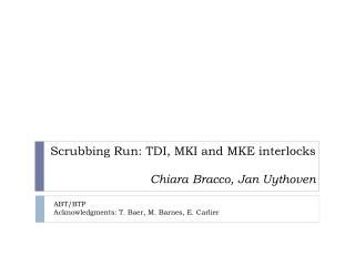 Scrubbing Run: TDI, MKI and MKE interlocks Chiara Bracco, Jan Uythoven