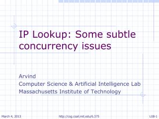 IP Lookup: Some subtle concurrency issues Arvind  Computer Science & Artificial Intelligence Lab