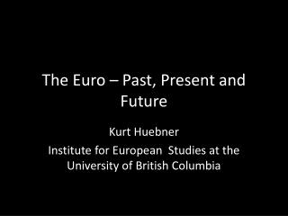The Euro – Past, Present and Future