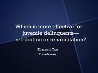 Which is more effective for juvenile delinquents—retribution or rehabilitation?