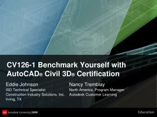 CV126-1 Benchmark Yourself with AutoCAD ® Civil 3D ® Certification