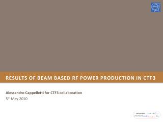 Results of beam based RF power production in CTF3