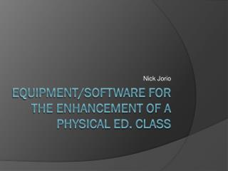 Equipment/Software for the Enhancement of a Physical Ed. Class