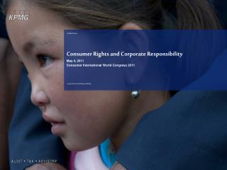 Consumer Rights and Corporate Responsibility May 4, 2011 Consumer International World Congress 2011