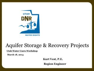 Aquifer Storage & Recovery Projects Utah Water Users Workshop    March  18, 2014 Kurt Vest,  P.E.