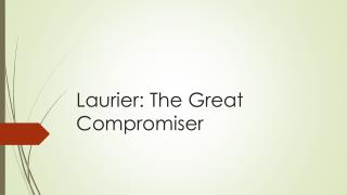 Laurier: The Great Compromiser