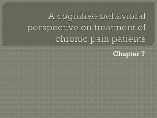 A cognitive behavioral perspective on treatment of chronic pain patients