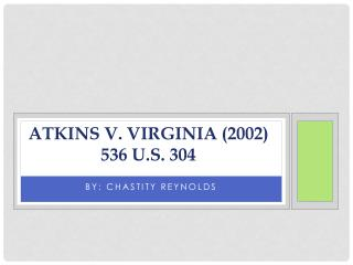 Atkins V. Virginia (2002) 536  U.S. 304