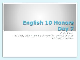 English 10 Honors  Day 7