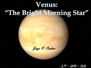 "Venus:  ""The Bright Morning Star"""