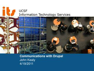 Communications with Drupal John Kealy  4/19/2011