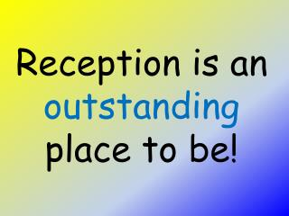 Reception is an  outstanding  place to be!