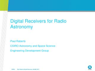 Digital Receivers for Radio Astronomy Paul  Roberts CSIRO Astronomy and Space Science