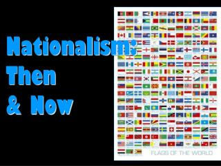 Nationalism: Then  & Now