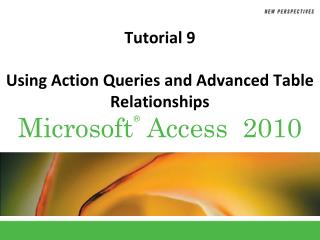 Tutorial 9 Using Action Queries and Advanced Table Relationships
