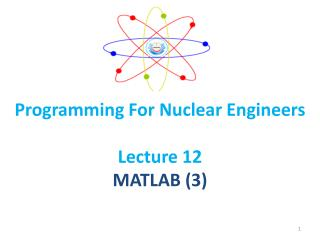 Programming For Nuclear Engineers  Lecture 12 MATLAB (3)