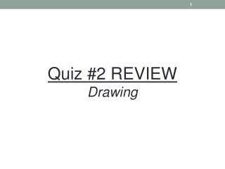 Quiz #2  REVIEW Drawing
