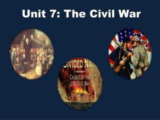 Unit 7: The Civil War