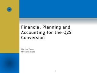 Financial Planning and Accounting for the Q2S Conversion