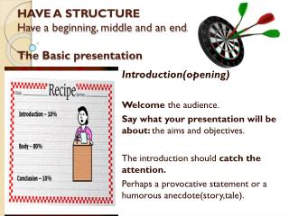 HAVE A STRUCTURE Have a beginning, middle and an end. The Basic presentation