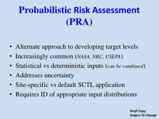 Alternate approach to developing target levels Increasingly common ( NASA, NRC, USEPA )