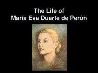 The Life of  María Eva Duarte de Perón