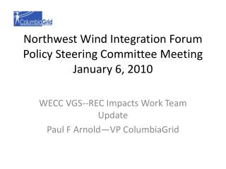 Northwest Wind Integration Forum Policy Steering Committee Meeting January 6, 2010