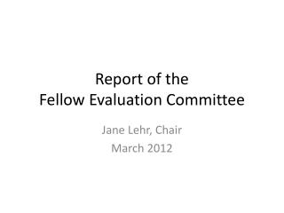 Report of the Fellow Evaluation Committee