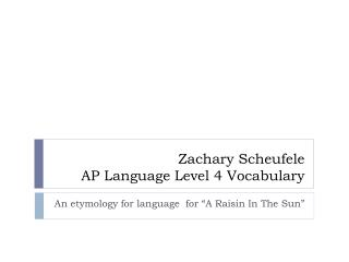 Zachary  Scheufele AP Language Level 4 Vocabulary