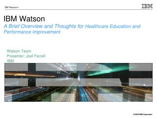 IBM Watson A Brief Overview and Thoughts for Healthcare Education and Performance Improvement