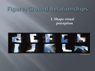 Figure /Ground Relationships