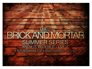 The Brick and Mortar Summer Series  –Part 2 Scripture  Know it- Believe it - Live it
