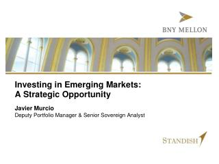 Investing in Emerging Markets:  A Strategic Opportunity
