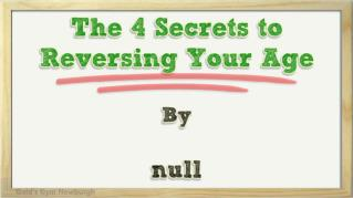 ppt 26139 The 4 Secrets to Reversing Your Age