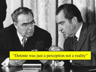 """Detente was just a perception not a reality"""