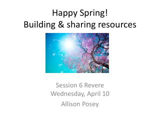Happy Spring! Building & sharing resources