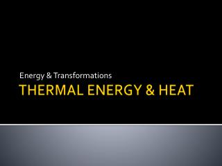 THERMAL ENERGY & HEAT