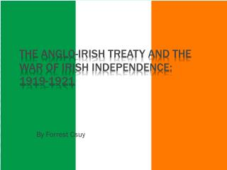 The Anglo-Irish  Treaty and the  War  of Irish Independence:  1919-1921