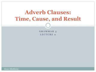 Adverb Clauses: Time, Cause, and Result