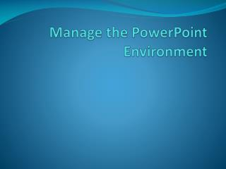 Manage the PowerPoint Environment