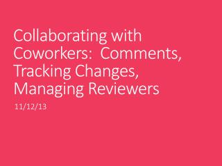 Collaborating with Coworkers:  Comments, Tracking Changes, Managing Reviewers