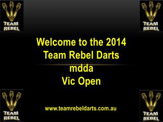 Welcome to the 2014  Team Rebel Darts  mdda Vic Open